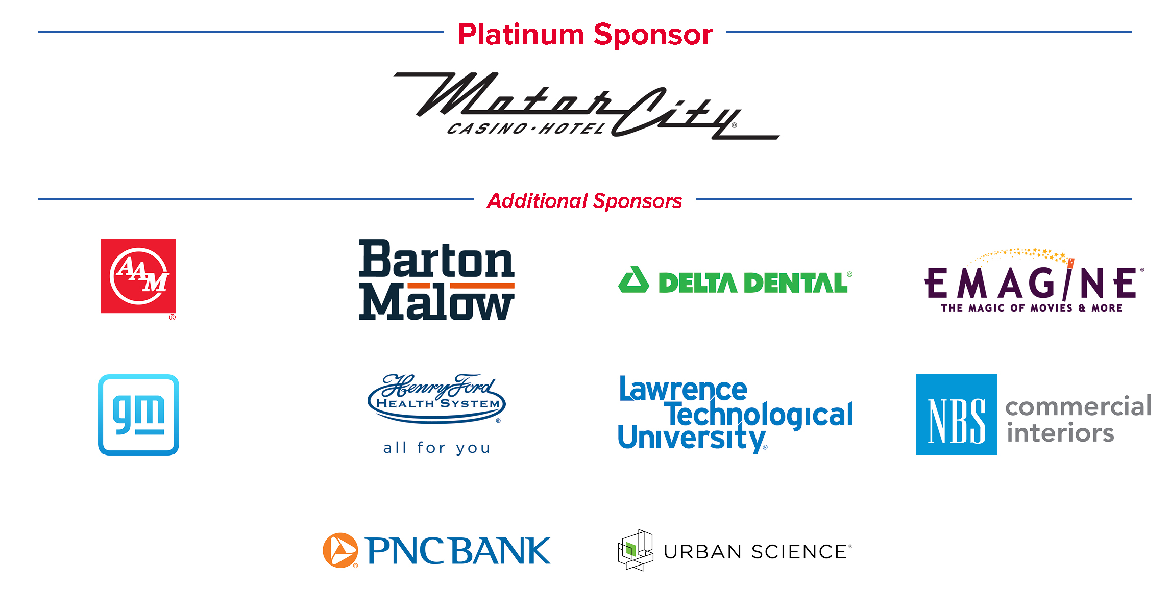 Platinum Sponsor: MotorCity Casino Hotel; Additional Sponsors: AAM, Barton Malow, Delta Dental of Michigan, Emagine Entertainment, General Motors, Henry Ford Health System, Lawrence Technological University, NBS Commercial Interiors, PNC Bank, Urban Science
